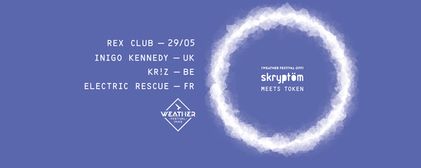 FOCUS WEATHER FESTIVAL 2015 OFF Rex Club SKRYPTOM MEETS TOKEN Inigo Kennedy, Kr!z, Electric Rescue Dure Vie