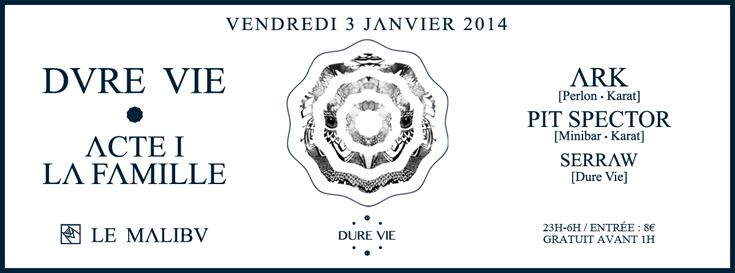 Banniere Dure Vie • Acte I La Famille • Ark, Pit Spector, Serraw • Le Malibv • Vendredi 3 Janvier 2014