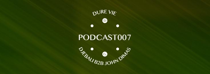 Dure Vie Podcast007 • Djebali 2b2 John Dimas