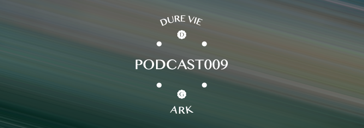 Dure Vie Podcast009 • ARK