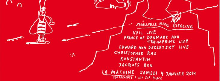 Smallville meets Giegling Vril Prince of Danmark aka Traumprinz live Christopher Rau Konstantin Sibold Jacques Bon La Machine du Moulin Rouge Samedi 4 Janvier 2014 Dure Vie