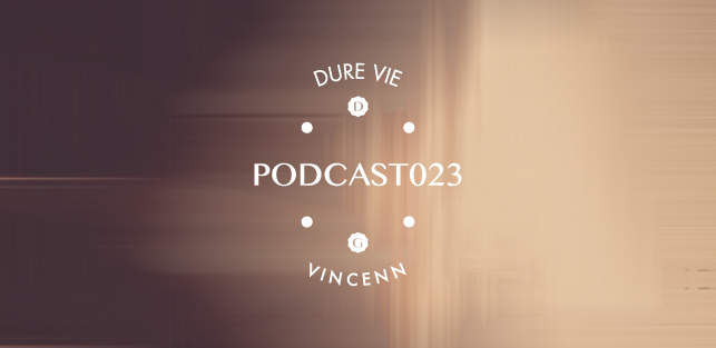 Slider Dure Vie Podcast023 • VINCENN