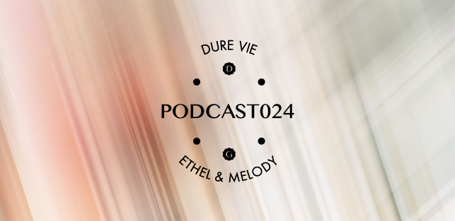 Slider Dure Vie Podcast024 • ETHEL & MELODY