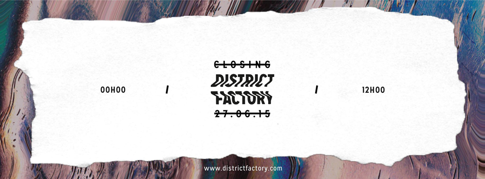 closing-district-factory-27-juin-2015-dure-vie